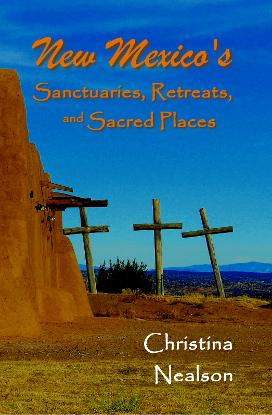 New Mexico's Sanctuaries, Retreats & Sacred Places by Christina Nealson